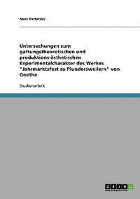 Untersuchungen Zum Gattungstheoretischen Und Produktions-Asthetischen Experimentalcharakter Des Werkes 'Jahrmarktsfest Zu Plundersweilern' Von Goethe