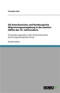 Us-Amerikanische Und Hamburgische Migrationsgesetzgebung in Der Zweiten Halfte Des 19. Jahrhunderts