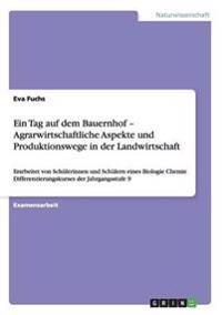 Ein Tag Auf Dem Bauernhof - Agrarwirtschaftliche Aspekte Und Produktionswege in Der Landwirtschaft