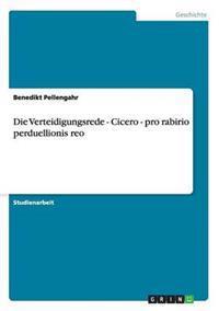 Die Verteidigungsrede - Cicero - Pro Rabirio Perduellionis Reo
