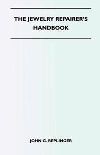 The Jewelry Repairer's Handbook