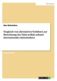 Vergleich Von Alternativen Verfahren Zur Berechnung Des Value-At-Risk Anhand Internationaler Aktienindizes