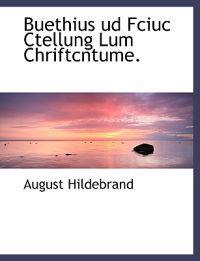 Buethius Ud Fciuc Ctellung Lum Chriftcntume.