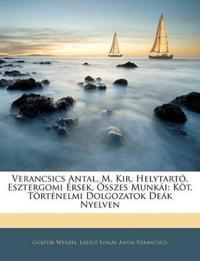 Verancsics Antal, M. Kir. Helytartó, Esztergomi Érsek, Összes Munkái: Köt. Történelmi Dolgozatok Deák Nyelven