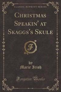 Christmas Speakin' at Skaggs's Skule (Classic Reprint)