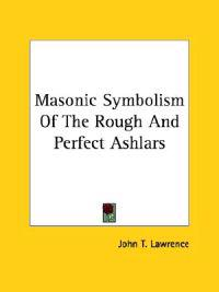 Masonic Symbolism of the Rough and Perfect Ashlars