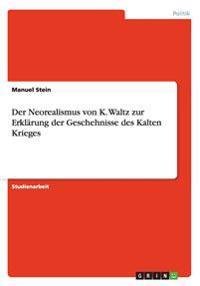 Der Neorealismus Von K. Waltz Zur Erklarung Der Geschehnisse Des Kalten Krieges
