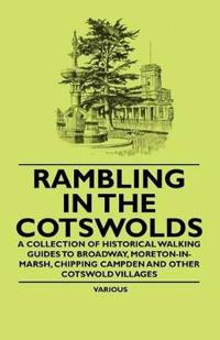 Rambling in the Cotswolds - A Collection of Historical Walking Guides to Broadway, Moreton-In-Marsh, Chipping Campden and Other Cotswold Villages