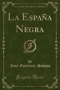 La Espana Negra (Classic Reprint)