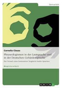 Phraseologismen in Der Lautsprache Und in Der Deutschen Gebardensprache
