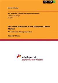 Fair Trade Initiatives in the Ethiopean Coffee Market