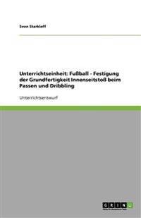 Unterrichtseinheit: Fußball - Festigung der Grundfertigkeit Innenseitstoß beim Passen und Dribbling