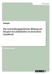 Die Entwicklungspolitische Bildung Am Beispiel Des Afrikabildes Im Deutschen Schulbuch