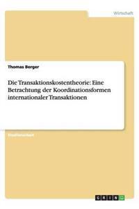 Die Transaktionskostentheorie: Eine Betrachtung Der Koordinationsformen Internationaler Transaktionen
