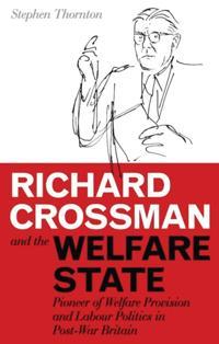 Richard Crossman and the Welfare State