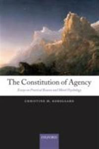 Constitution of Agency: Essays on Practical Reason and Moral Psychology