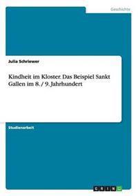 Kindheit Im Kloster. Das Beispiel Sankt Gallen Im 8. / 9. Jahrhundert