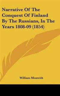 Narrative of the Conquest of Finland by the Russians, in the Years 1808-09