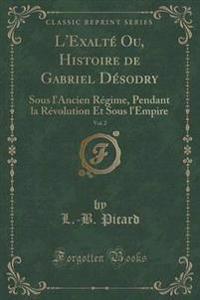 L'Exalte Ou, Histoire de Gabriel Desodry, Vol. 2