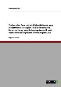 Technische Analyse ALS Unterstutzung Von Investmentstrategien - Eine Empirische Untersuchung Von Anlagesystematik Und Verhaltensbezogenem Erklarungsansatz