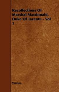 Recollections of Marshal MacDonald, Duke of Tarentu - Vol 1
