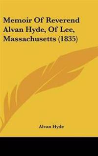 Memoir Of Reverend Alvan Hyde, Of Lee, Massachusetts (1835)