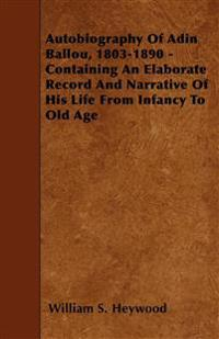 Autobiography Of Adin Ballou, 1803-1890 - Containing An Elaborate Record And Narrative Of His Life From Infancy To Old Age