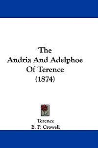 The Andria And Adelphoe Of Terence (1874)