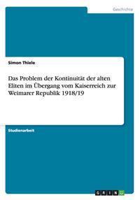 Das Problem Der Kontinuitat Der Alten Eliten Im Ubergang Vom Kaiserreich Zur Weimarer Republik 1918/19