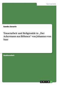 """Trauerarbeit Und Religiositat in """"Der Ackermann Aus Bohmen"""" Von Johannes Von Saaz"""