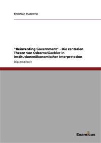 """Reinventing Government"" - Die Zentralen Thesen Von Osborne/Gaebler in Institutionenokonomischer Interpretation"