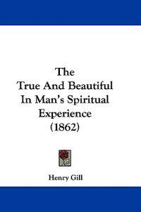 The True And Beautiful In Man's Spiritual Experience (1862)