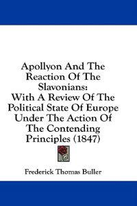 Apollyon And The Reaction Of The Slavonians: With A Review Of The Political State Of Europe Under The Action Of The Contending Principles (1847)