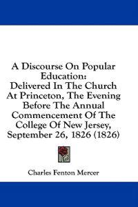 A Discourse On Popular Education: Delivered In The Church At Princeton, The Evening Before The Annual Commencement Of The College Of New Jersey, Septe