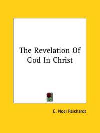 The Revelation of God in Christ