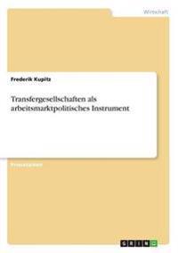 Transfergesellschaften ALS Arbeitsmarktpolitisches Instrument