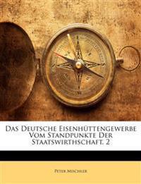 Das Deutsche Eisenh Ttengewerbe Vom Standpunkte Der Staatswirthschaft. Zweiter Band