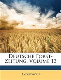 Deutsche Forst-Zeitung. Fachblatt für Forstbeamte und Waldbesitzer, Sach-Register zu Band XIII.