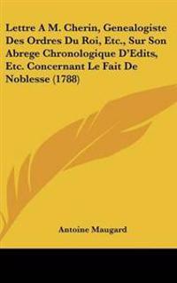 Lettre a M. Cherin, Genealogiste Des Ordres Du Roi, Etc., Sur Son Abrege Chronologique D'edits, Etc. Concernant Le Fait De Noblesse