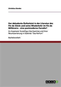 Der Dekadente  sthetizist in Der Literatur Des Fin de Si cle Und Seine Wiederkehr Im Fin de Mill naire - Eine Postmoderne Parodie?
