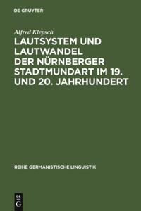 Lautsystem und Lautwandel der Nurnberger Stadtmundart im 19. und 20. Jahrhundert