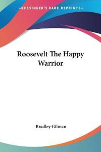 Roosevelt the Happy Warrior