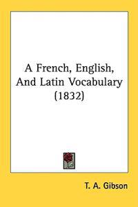 A French, English, And Latin Vocabulary (1832)