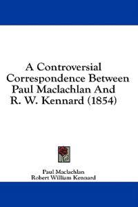 A Controversial Correspondence Between Paul Maclachlan And R. W. Kennard (1854)