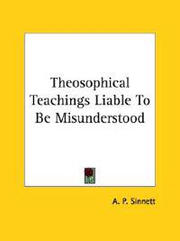 Theosophical Teachings Liable to Be Misunderstood