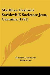 Matthiae Casimiri Sarbievii E Societate Jesu, Carmina (1791)