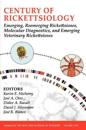 Century of Rickettsiology: Emerging, Reemerging Rickettsioses, Molecular Diagnostics, and Emerging Veterinary Rickettsioses, Volume 1078