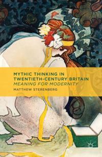 Mythic Thinking in Twentieth-Century Britain