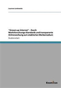 Grown-Up Internet - Durch Marktforschungs-Standards Und Transparente Onlinewerbung Zum Etablierten Werbemedium