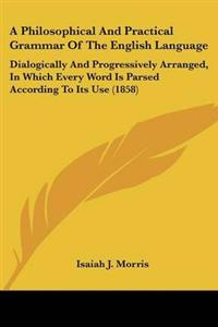 A Philosophical and Practical Grammar of the English Language